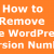 How to Remove the WordPress Version Number
