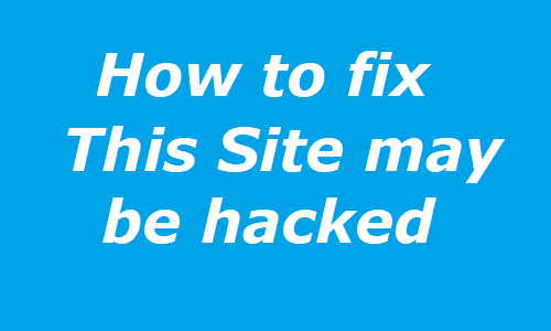 How to fix This Site May Be Hacked Google Warning